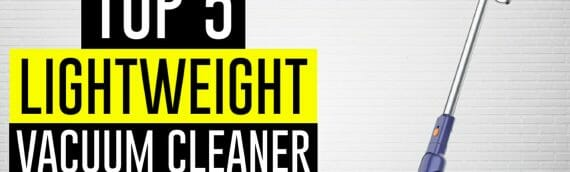 Best Lightweight Vacuum Cleaner 2021 (Updated May)